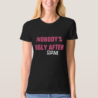 Nobody's ugly after 2am Tee
