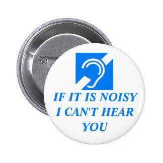 Noisy, I Can't Hear You 6 Cm Round Badge