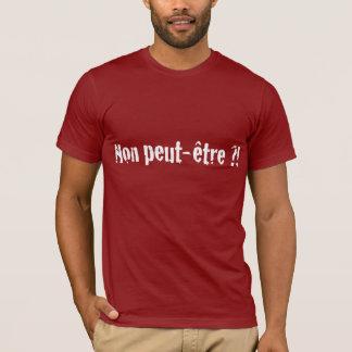 Non peut-être ?! T-Shirt