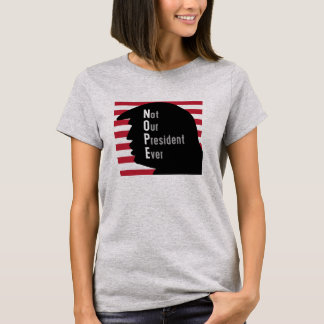 NOPE  Not Our President Ever T-Shirt