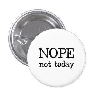 Nope Not Today 3 Cm Round Badge