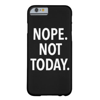 Nope Not Today Barely There iPhone 6 Case