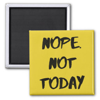 Nope. Not Today - Funny Magnet