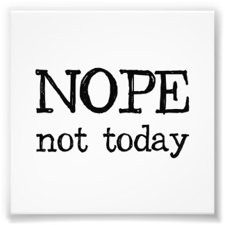 Nope Not Today Photo Print