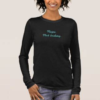 Nope. Not today.  Women's 3/4 sleeve shirt