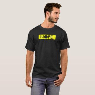Nope. Sarcastic statement T-Shirt