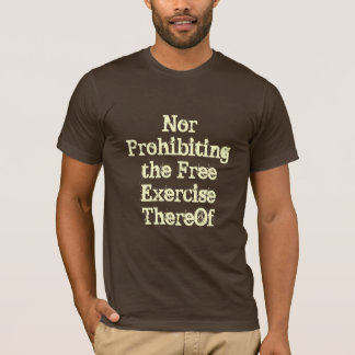 Nor Prohibiting the Free Exercise ThereOf T-Shirt