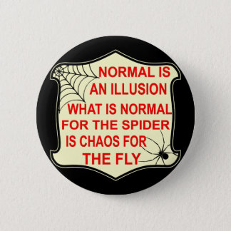 Normal Is An Illusion What Is Normal To The Spider 6 Cm Round Badge