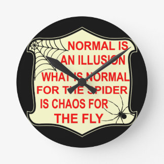 Normal Is An Illusion What Is Normal To The Spider Round Clock