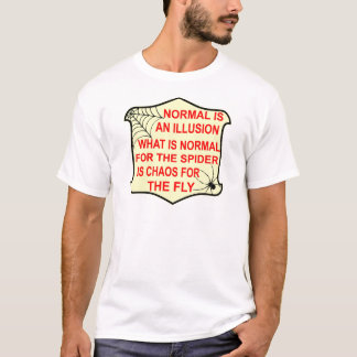 Normal Is An Illusion What Is Normal To The Spider T-Shirt