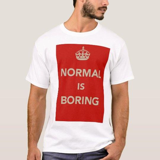 NORMAL IS BORING Keep Calm Design T-Shirt