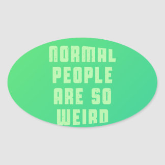 Normal people are so weird oval sticker
