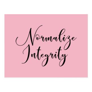 """Normalize Integrity"" - Black Script on Pink Postcard"