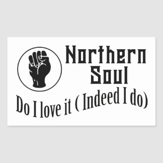Northern Soul. Do I Love It ( Indeed I Do) Rectangular Sticker