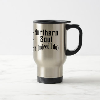 Northern Soul. Do I Love It ( Indeed I Do) Stainless Steel Travel Mug