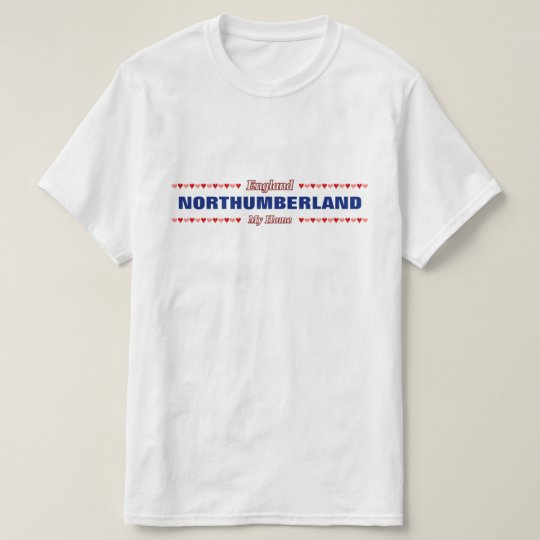 NORTHUMBERLAND - My Home - England; Hearts T-Shirt
