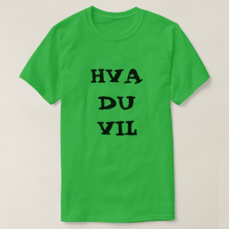 Norwegian text hva du vil - what you want T-Shirt