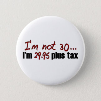 Not 30 $29.95 Plus Tax 6 Cm Round Badge