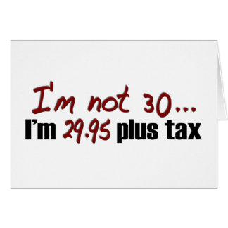 Not 30 $29.95 Plus Tax Greeting Card