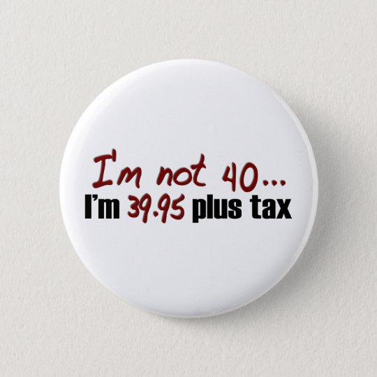 Not 40 $39.95 Plus Tax 6 Cm Round Badge