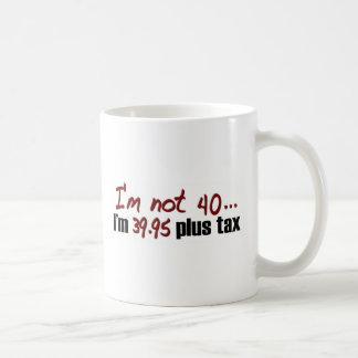 Not 40 $39.95 Plus Tax Coffee Mug