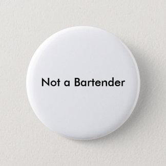 Not a Bartender 6 Cm Round Badge