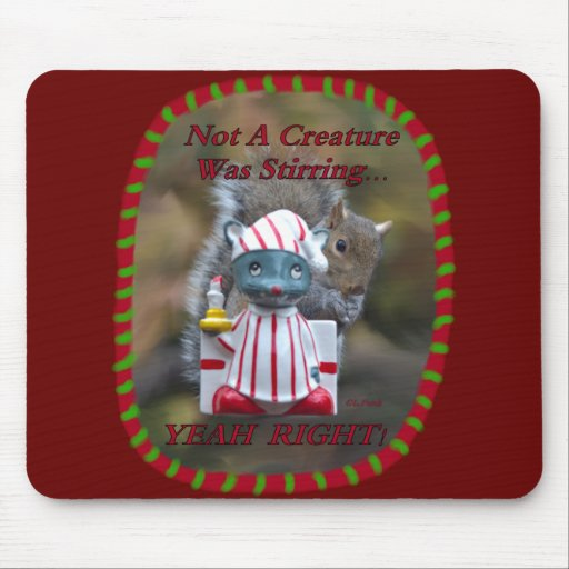 Not A Creature Was Stirring… YEAH RIGHT! Mouse Pad
