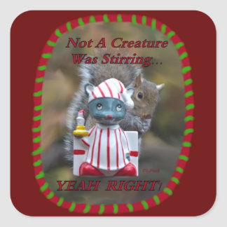 Not A Creature Was Stirring… YEAH RIGHT Square Sticker