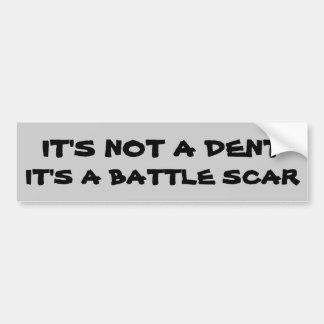 Not A Dent, It's a Battle Scar Bumper Sticker
