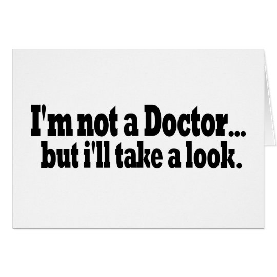 Not A Doctor Take A Look Card