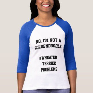 Not a Goldendoodle - Wheaten Terrier Problems T-Shirt