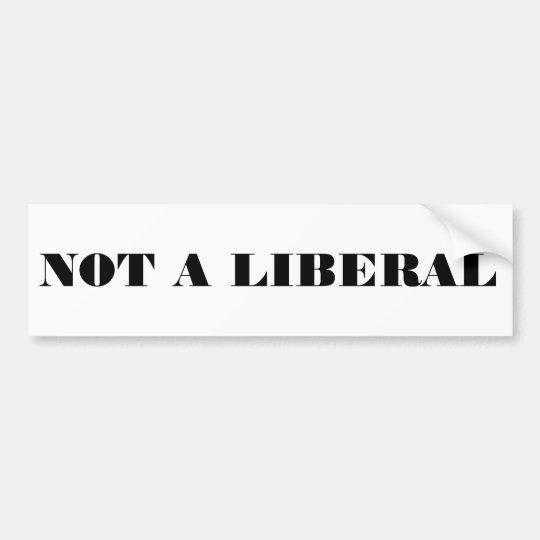 Not a Liberal Bumper Sticker