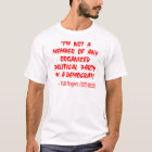 Not A Member Of Any Organised Political Party I'm T-Shirt