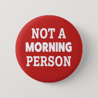 Not a morning person funny button