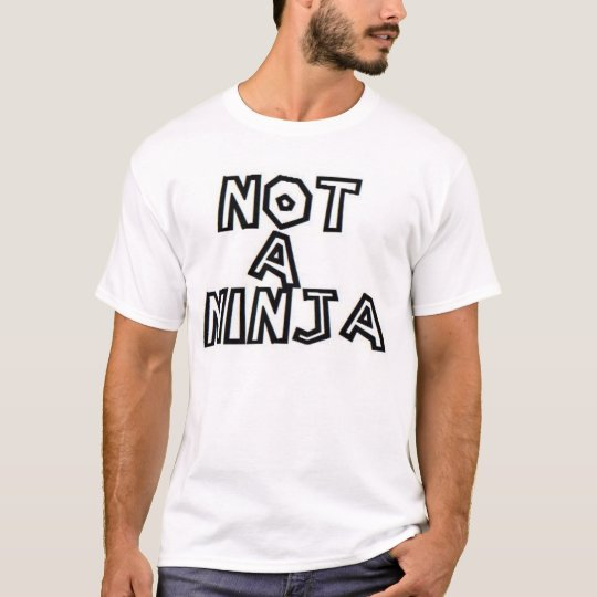 Not a Ninja T-Shirt