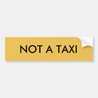 Not A Taxi Bumper Sticker