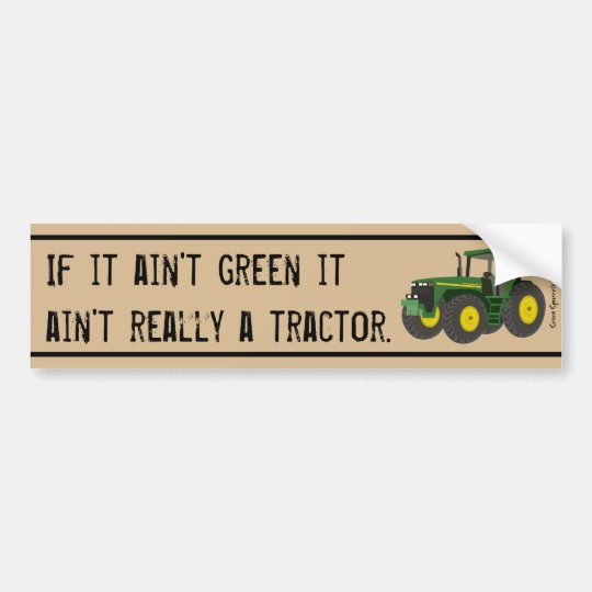 Not a tractor if it's not green. bumper sticker
