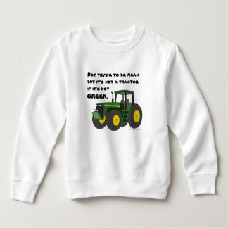 Not a tractor if it's not green. sweatshirt
