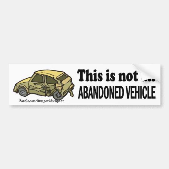 Not Abandoned Vehicle Bumper Sticker