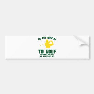 Not Addicted To Golf Bumper Sticker