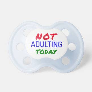 Not adulting funny quote pacifiers
