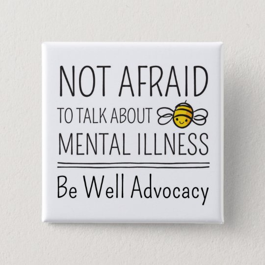 Not Afraid to Talk About Mental Illness Button