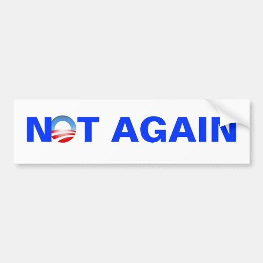 not again anti obama bumper sticker
