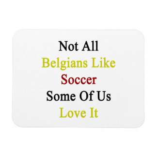 Not All Belgians Like Soccer Some Of Us Love It Rectangle Magnet
