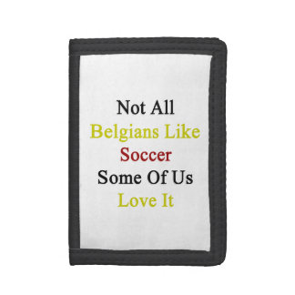 Not All Belgians Like Soccer Some Of Us Love It Wallets
