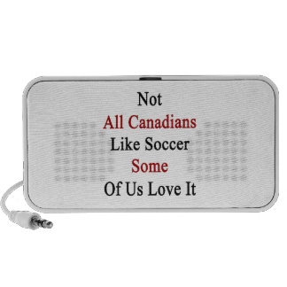 Not All Canadians Like Soccer Some Of Us Love It Travel Speakers
