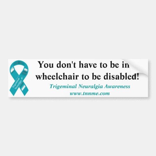 Not all disabilities involve a wheelchair! bumper sticker
