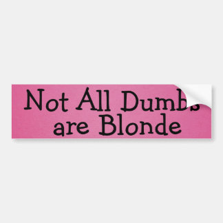 Not All Dumbs Are Blonde - Pink Bumper Sticker