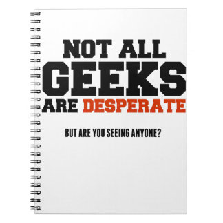 """Not All Geeks Are Desperate"" Notebook"
