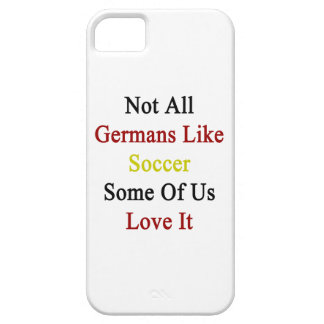 Not All Germans Like Soccer Some Of Us Love It Cover For iPhone 5/5S